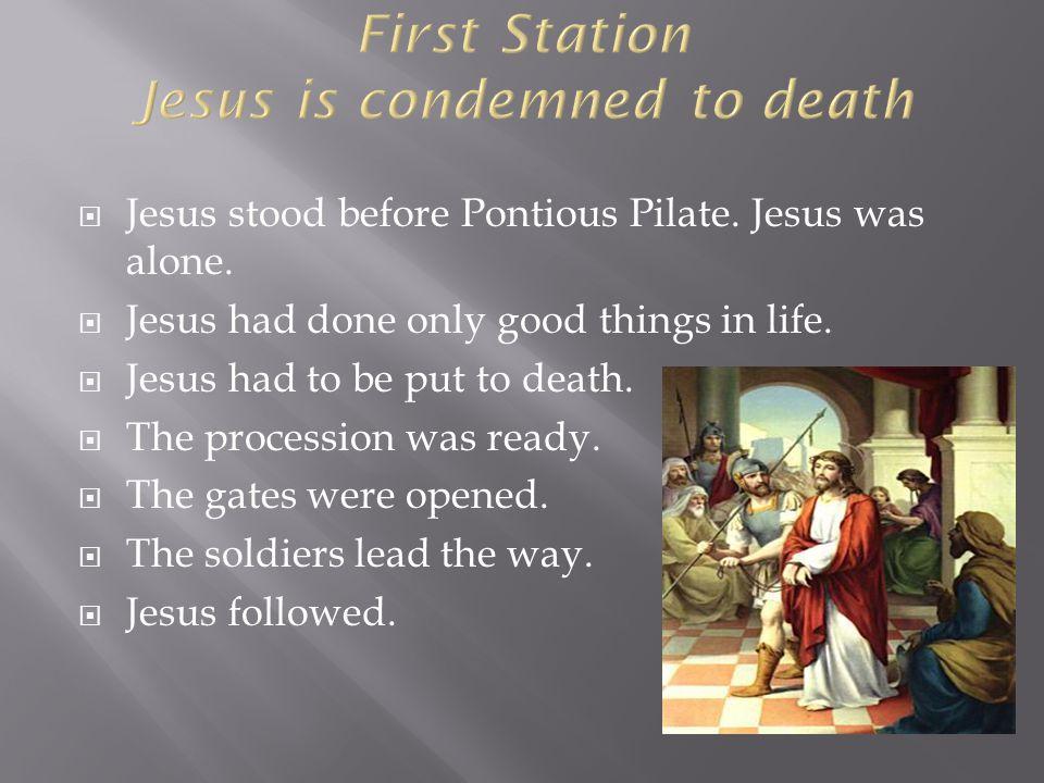  Jesus stood before Pontious Pilate. Jesus was alone.