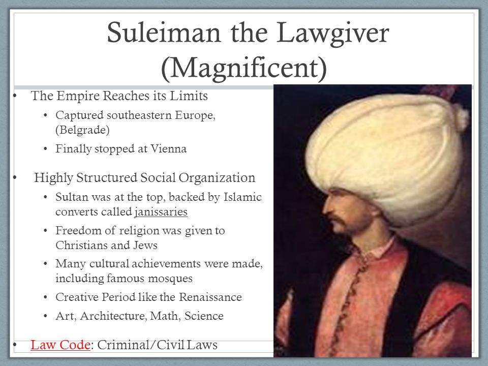 Suleiman the Lawgiver (Magnificent) The Empire Reaches its Limits Captured southeastern Europe, (Belgrade) Finally stopped at Vienna Highly Structured