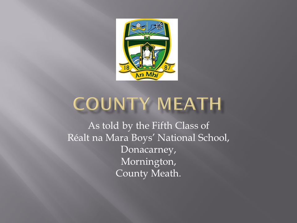 As told by the Fifth Class of Réalt na Mara Boys' National School, Donacarney, Mornington, County Meath.