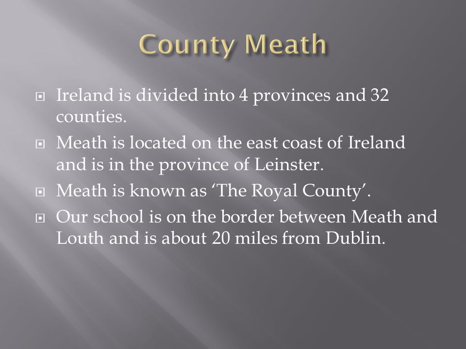  Ireland is divided into 4 provinces and 32 counties.