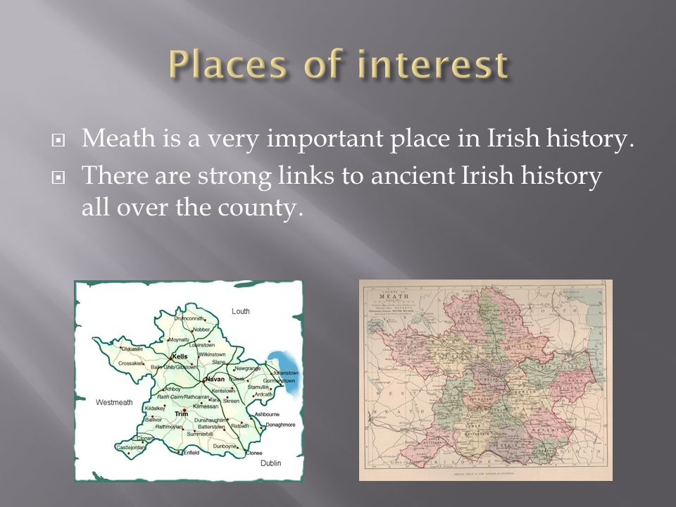  Meath is a very important place in Irish history.