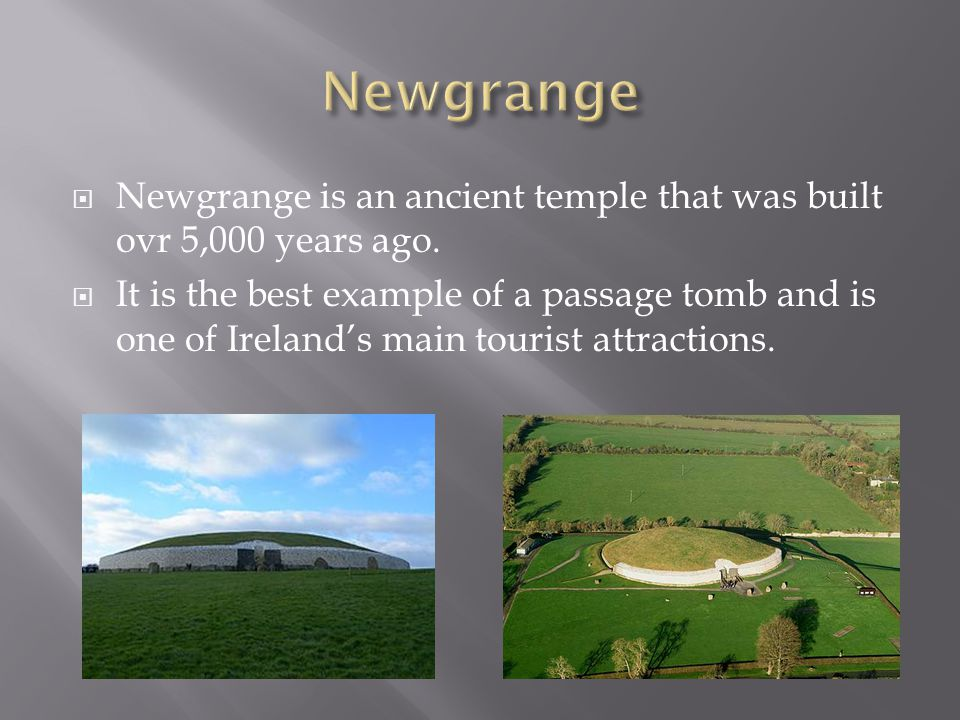  Newgrange is an ancient temple that was built ovr 5,000 years ago.