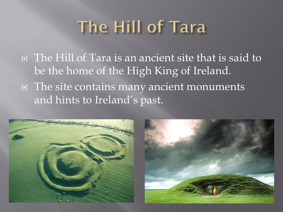  The Hill of Tara is an ancient site that is said to be the home of the High King of Ireland.