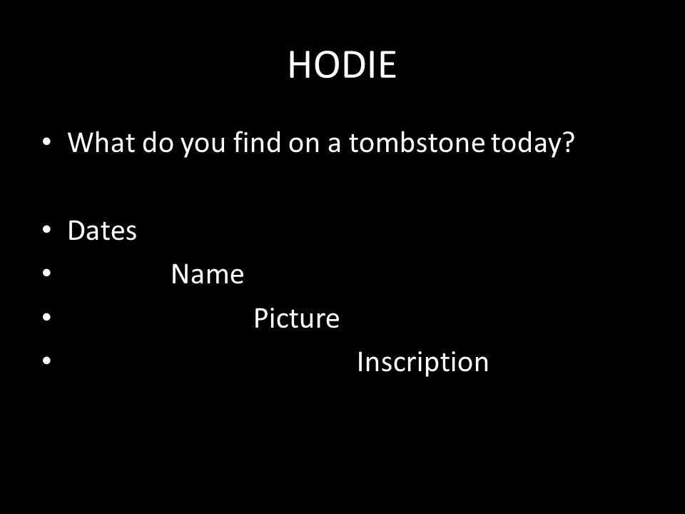 HODIE What do you find on a tombstone today? Dates Name Picture Inscription