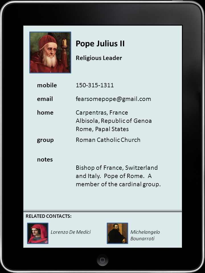 CONTACTS Pope Julius II Religious Leader mobile150-315-1311 emailfearsomepope@gmail.com homeCarpentras, France Albisola, Republic of Genoa Rome, Papal