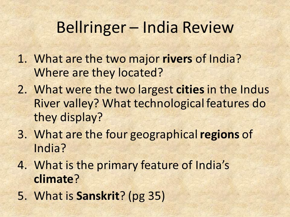 Bellringer – India Review 1.What are the two major rivers of India? Where are they located? 2.What were the two largest cities in the Indus River vall