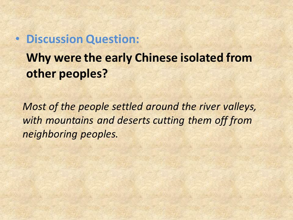 Discussion Question: Why were the early Chinese isolated from other peoples.