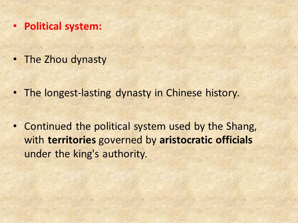 Political system: The Zhou dynasty The longest-lasting dynasty in Chinese history.