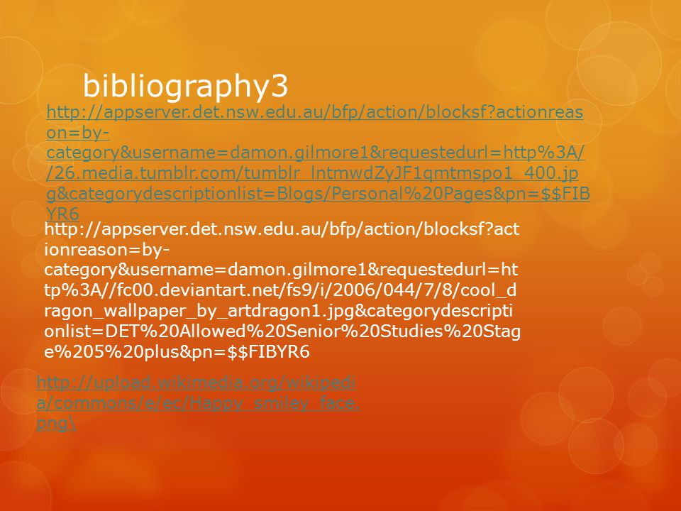 bibliography3 http://upload.wikimedia.org/wikipedi a/commons/e/ec/Happy_smiley_face. png\ http://appserver.det.nsw.edu.au/bfp/action/blocksf?act ionre
