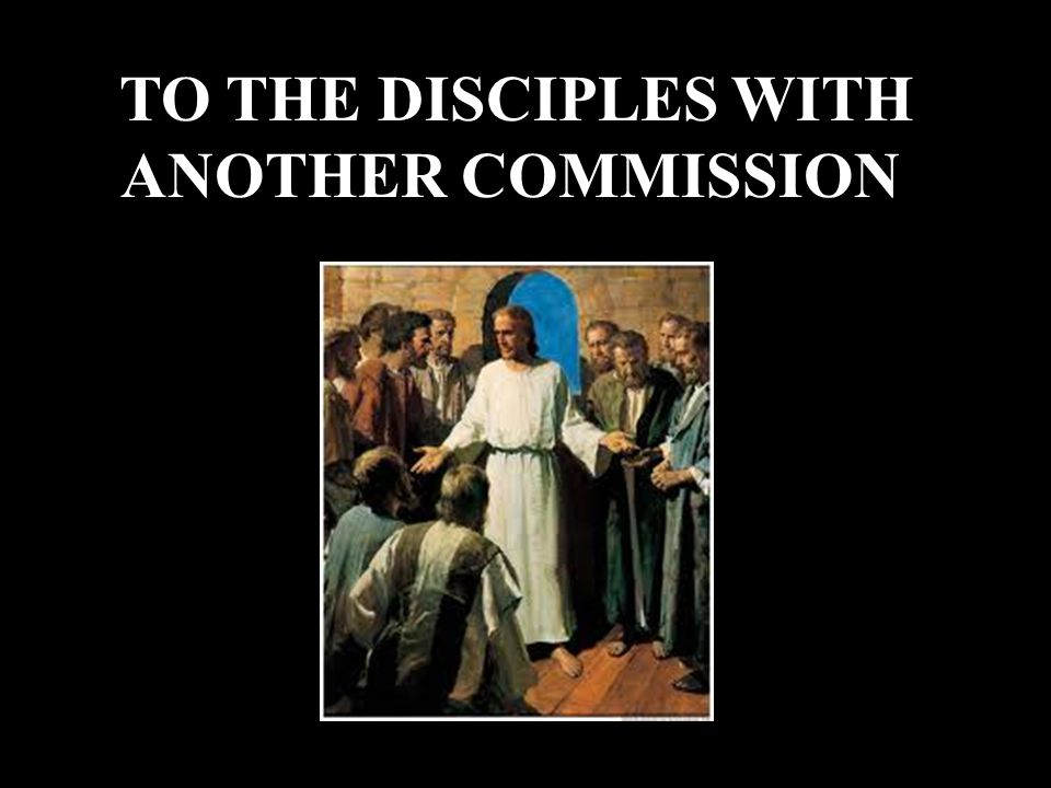 TO THE DISCIPLES WITH ANOTHER COMMISSION