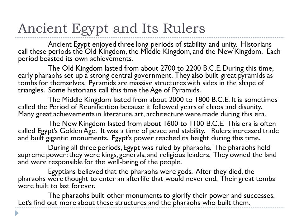 Ancient Egypt and Its Rulers Ancient Egypt enjoyed three long periods of stability and unity. Historians call these periods the Old Kingdom, the Middl
