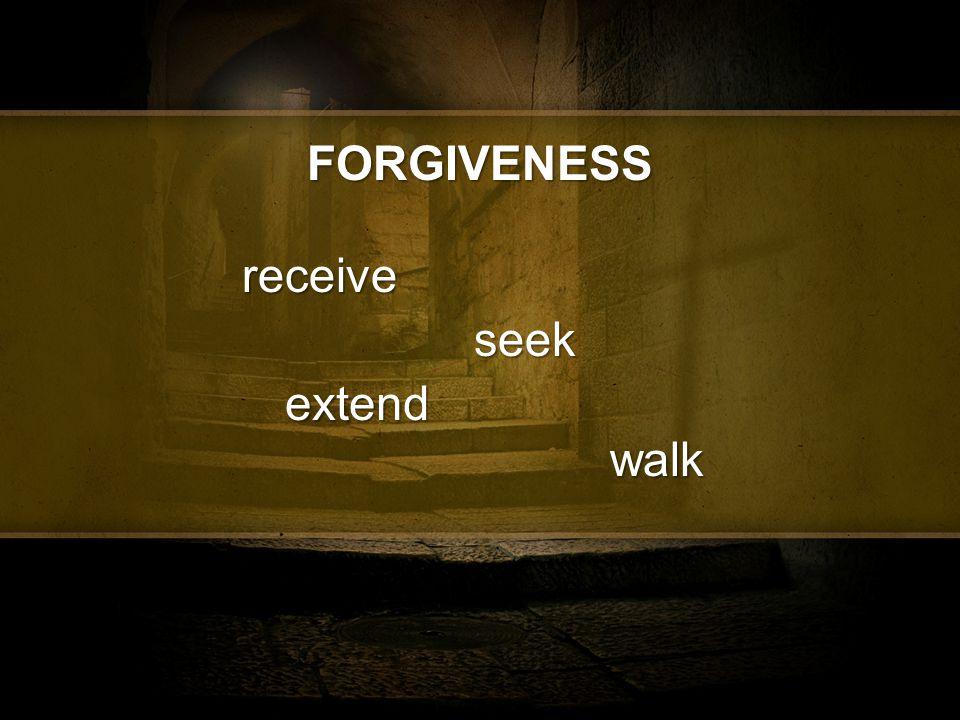 FORGIVENESS receive extend seek walk