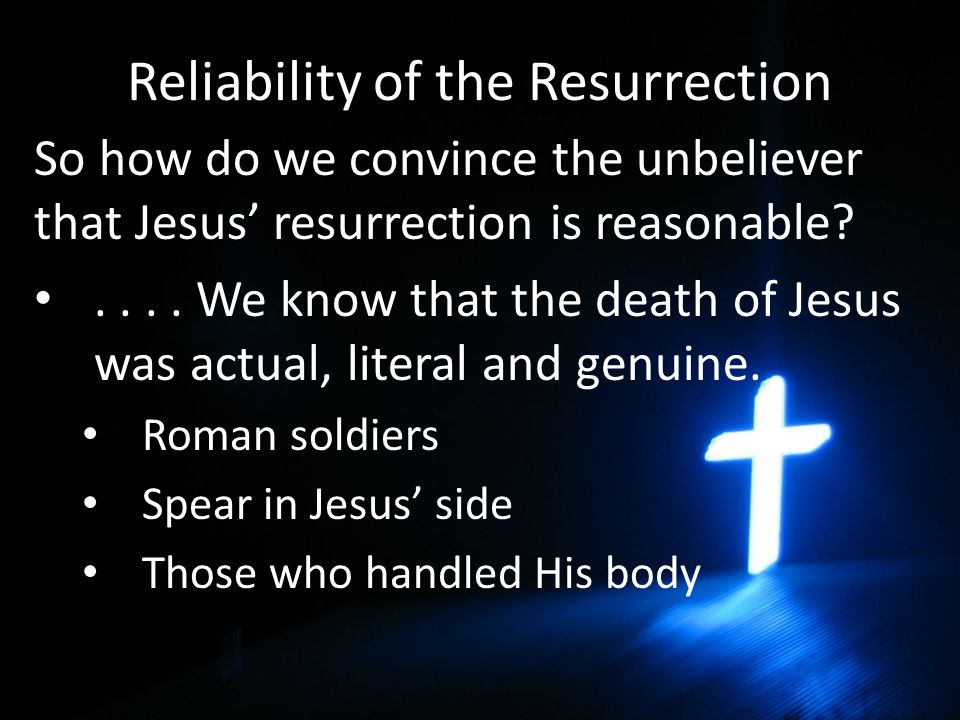 Reliability of the Resurrection So how do we convince the unbeliever that Jesus' resurrection is reasonable?....
