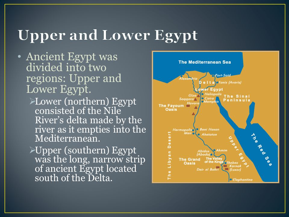 Ancient Egypt was divided into two regions: Upper and Lower Egypt.  Lower (northern) Egypt consisted of the Nile River's delta made by the river as i