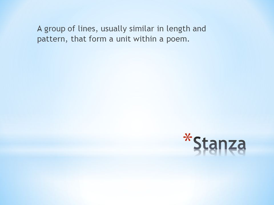 A group of lines, usually similar in length and pattern, that form a unit within a poem.