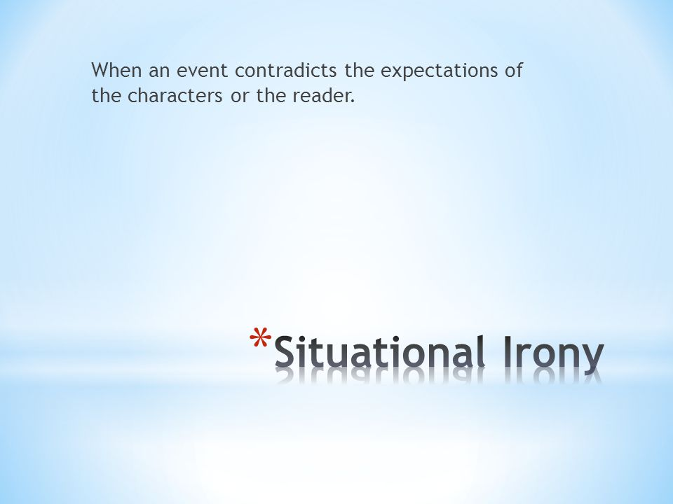 When an event contradicts the expectations of the characters or the reader.
