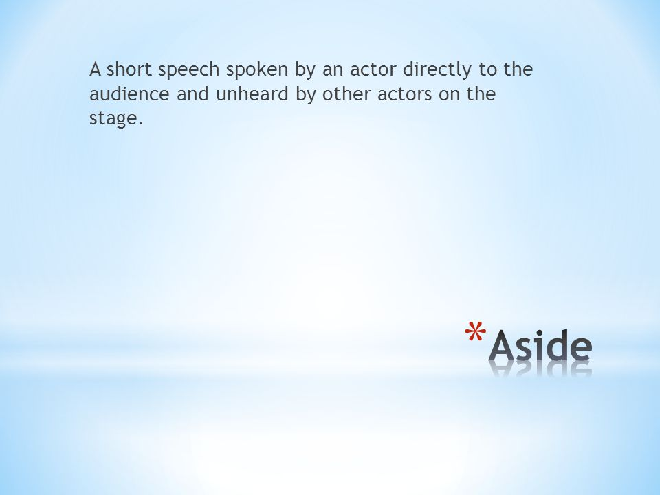 A short speech spoken by an actor directly to the audience and unheard by other actors on the stage.
