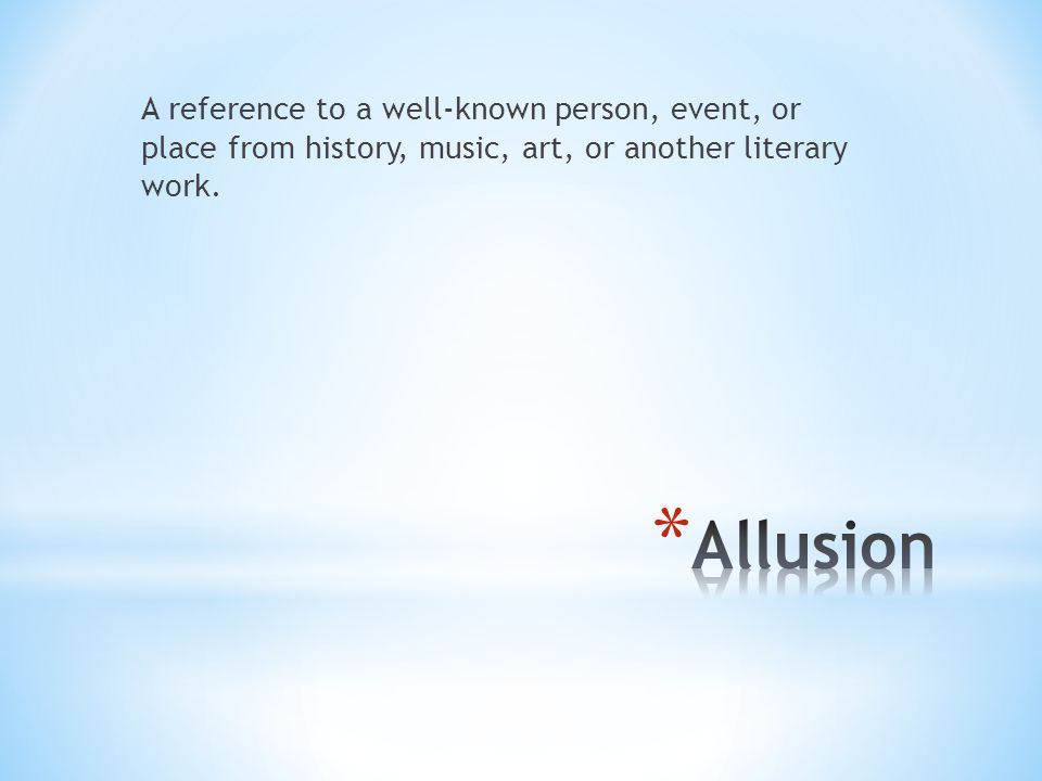 A reference to a well-known person, event, or place from history, music, art, or another literary work.