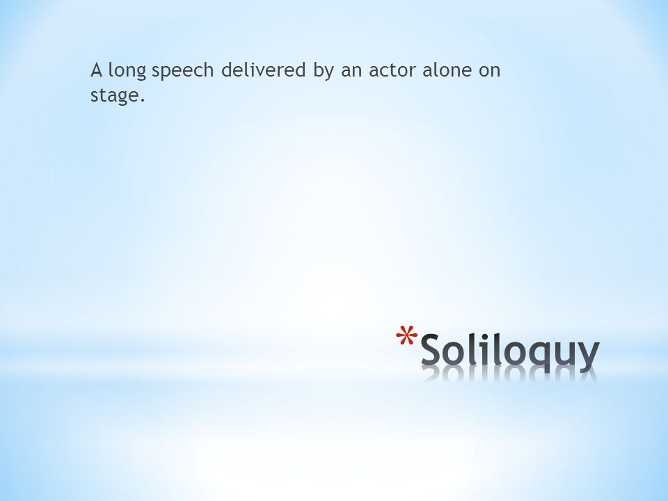 A long speech delivered by an actor alone on stage.