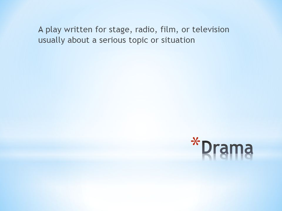 A play written for stage, radio, film, or television usually about a serious topic or situation