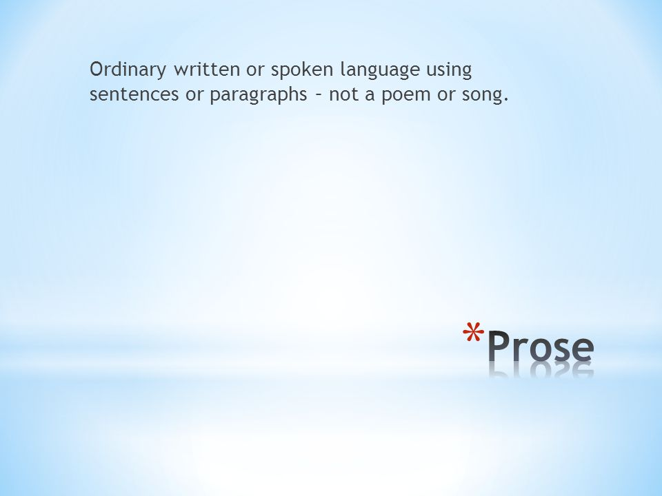 Ordinary written or spoken language using sentences or paragraphs – not a poem or song.