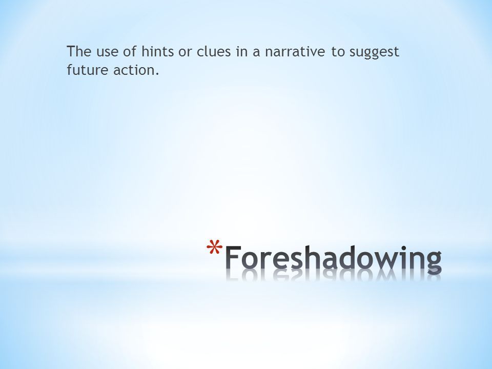 The use of hints or clues in a narrative to suggest future action.
