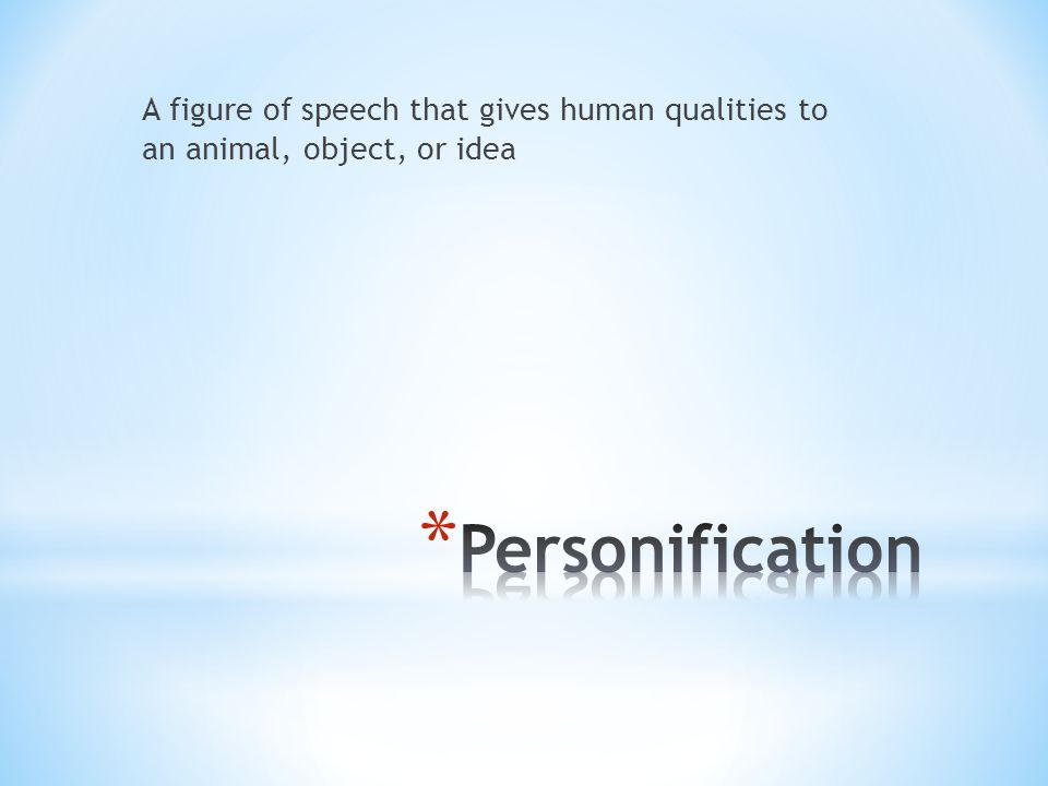 A figure of speech that gives human qualities to an animal, object, or idea