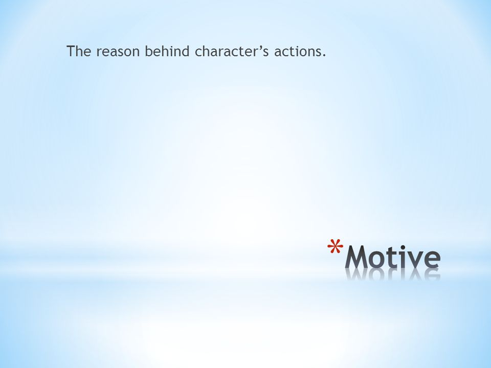 The reason behind character's actions.