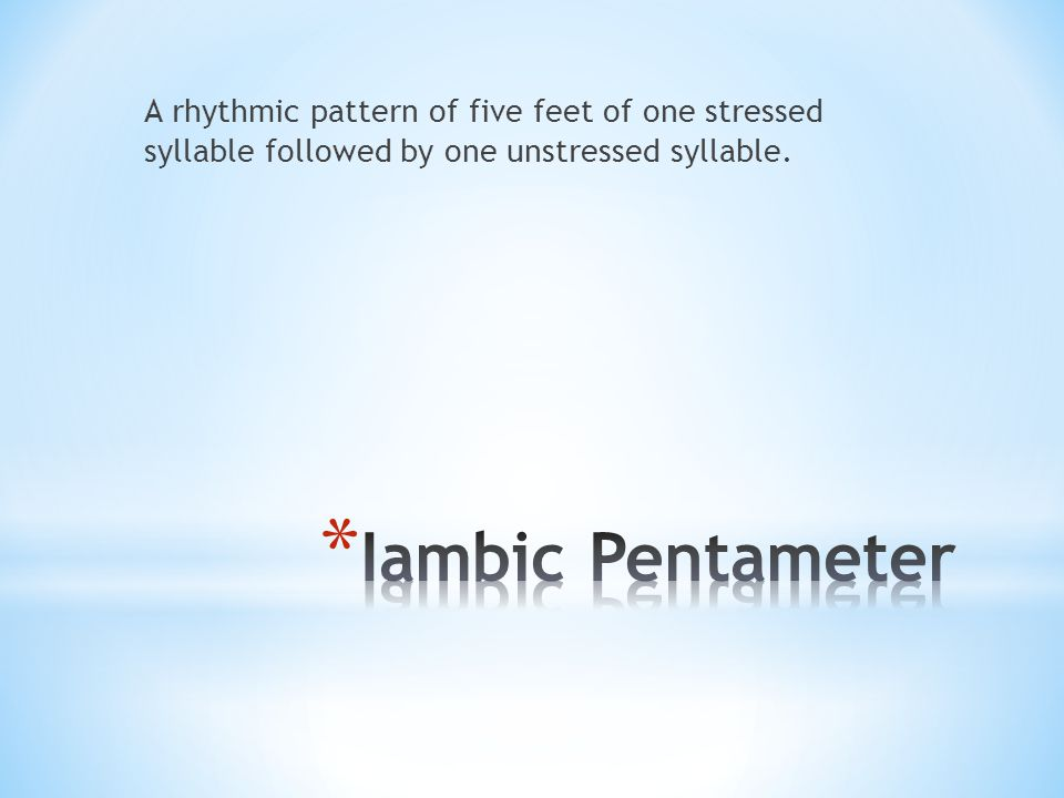 A rhythmic pattern of five feet of one stressed syllable followed by one unstressed syllable.