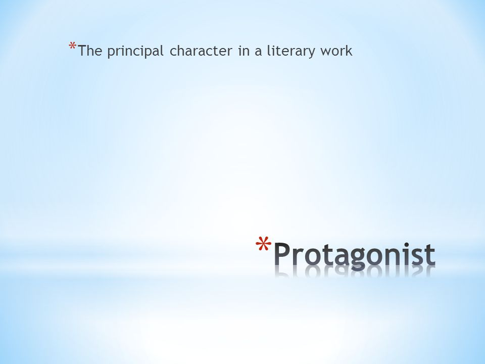 * The principal character in a literary work