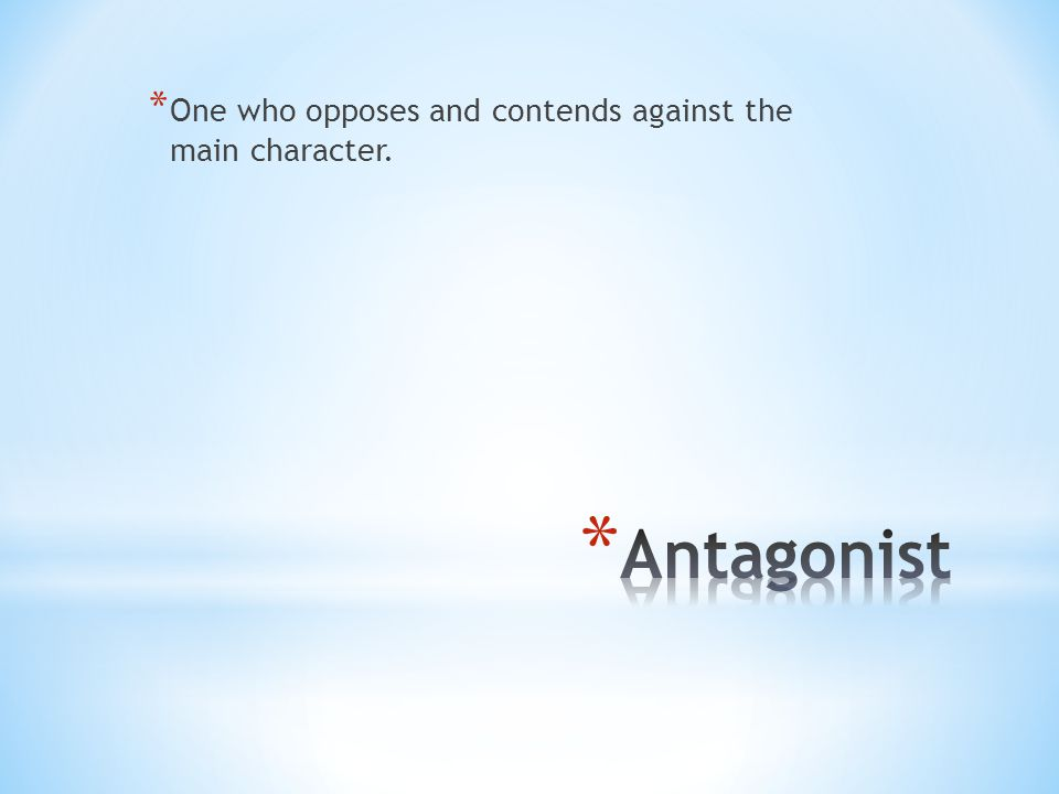 * One who opposes and contends against the main character.