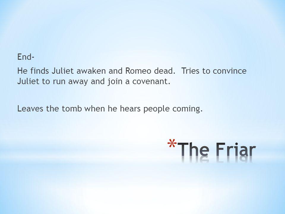 End- He finds Juliet awaken and Romeo dead.