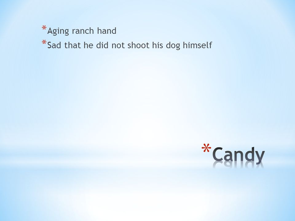 * Aging ranch hand * Sad that he did not shoot his dog himself