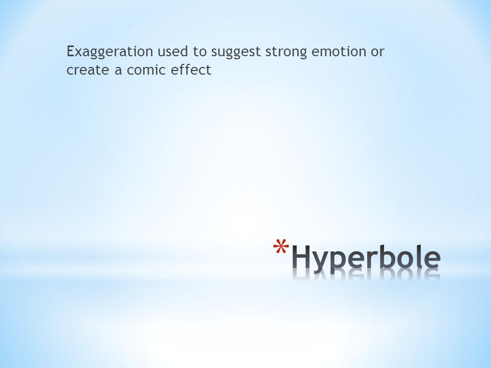 Exaggeration used to suggest strong emotion or create a comic effect