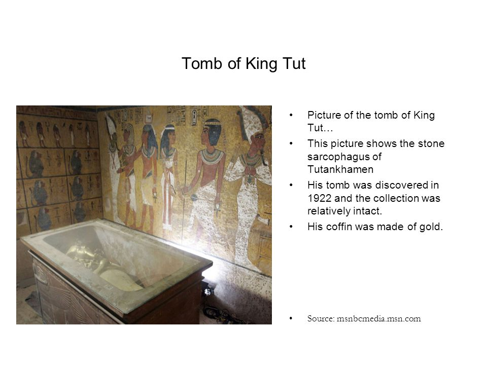 Tomb of King Tut Picture of the tomb of King Tut… This picture shows the stone sarcophagus of Tutankhamen His tomb was discovered in 1922 and the coll