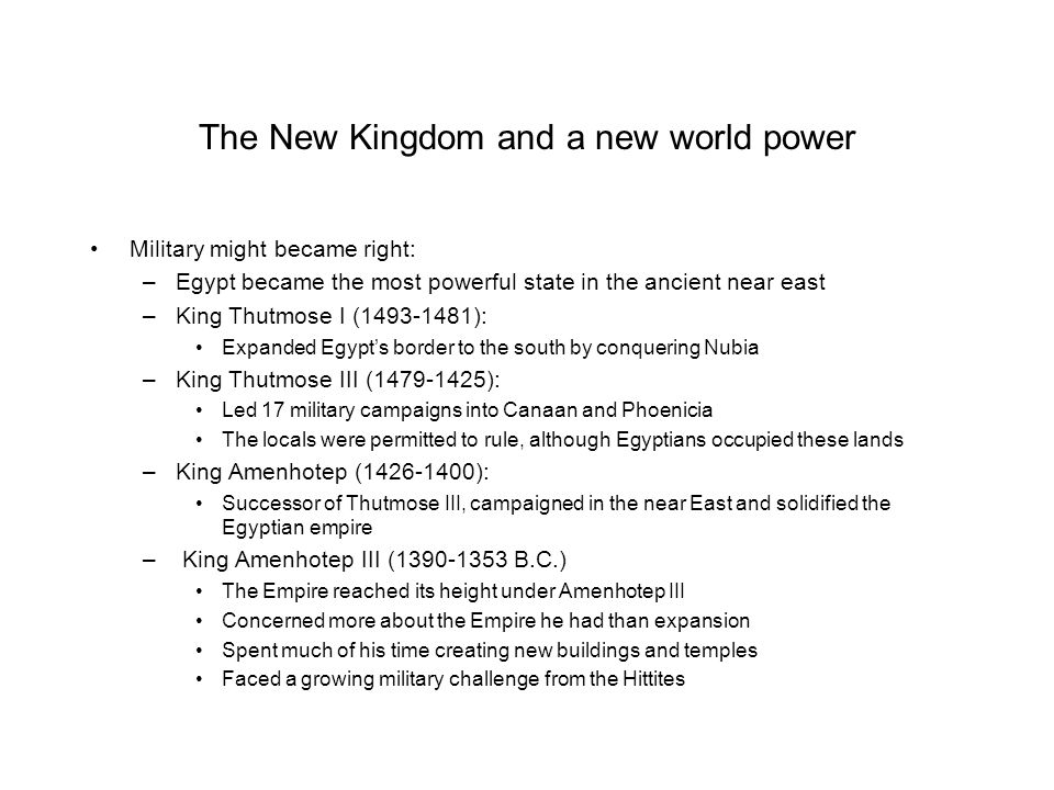The New Kingdom and a new world power Military might became right: –Egypt became the most powerful state in the ancient near east –King Thutmose I (14