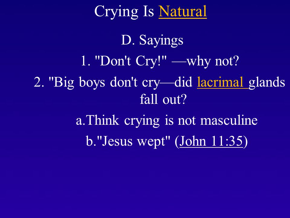 I. Crying Is Natural D. Sayings 1. Don t Cry! —why not.
