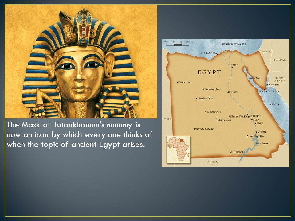 The Mask of Tutankhamun s mummy is now an icon by which every one thinks of when the topic of ancient Egypt arises.
