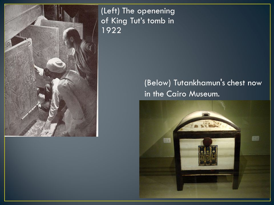 (Left) The openening of King Tut's tomb in 1922 (Below) Tutankhamun s chest now in the Cairo Museum.