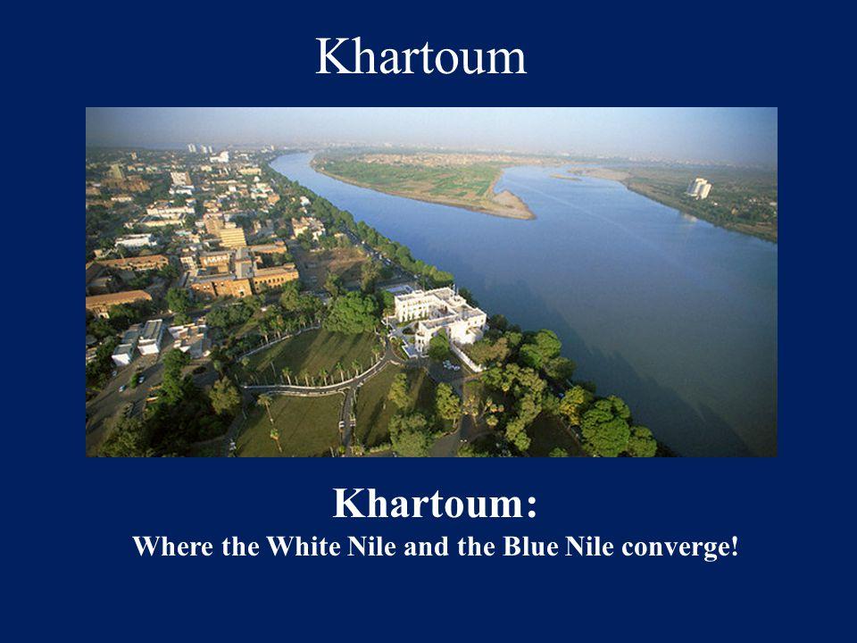 Khartoum Khartoum: Where the White Nile and the Blue Nile converge!