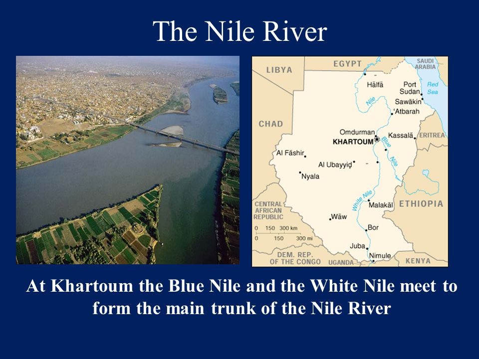 The Nile River At Khartoum the Blue Nile and the White Nile meet to form the main trunk of the Nile River