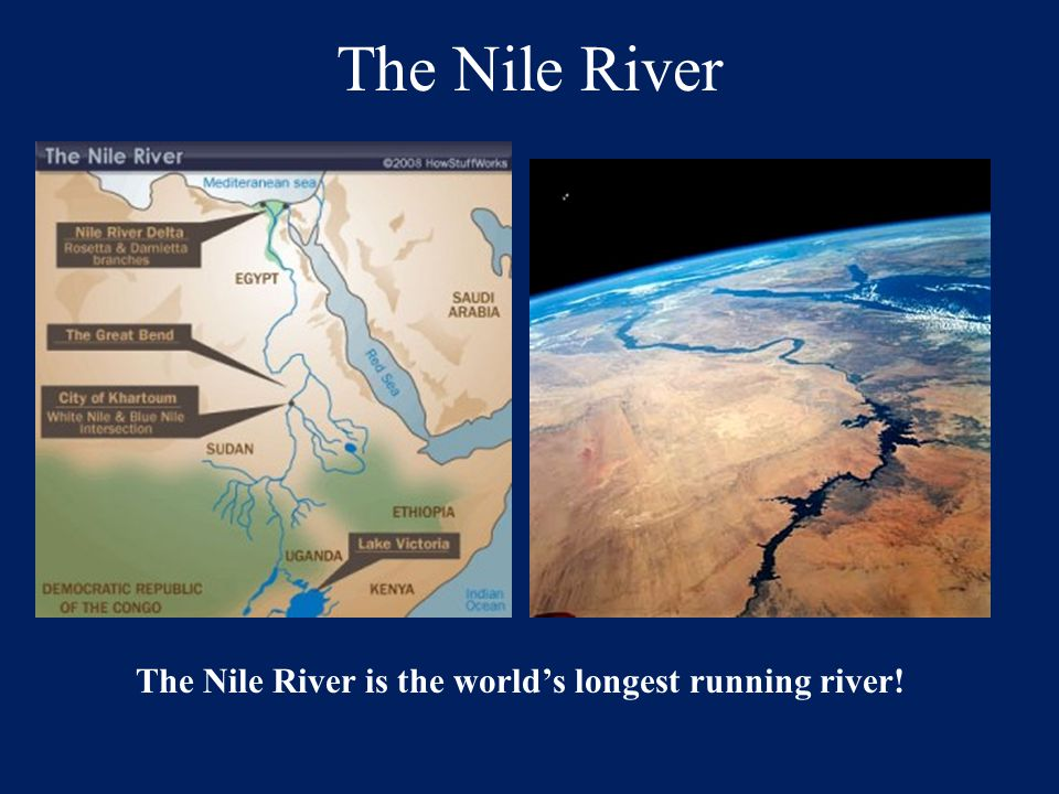 The Nile River The Nile River runs continually for over 4400 Miles!