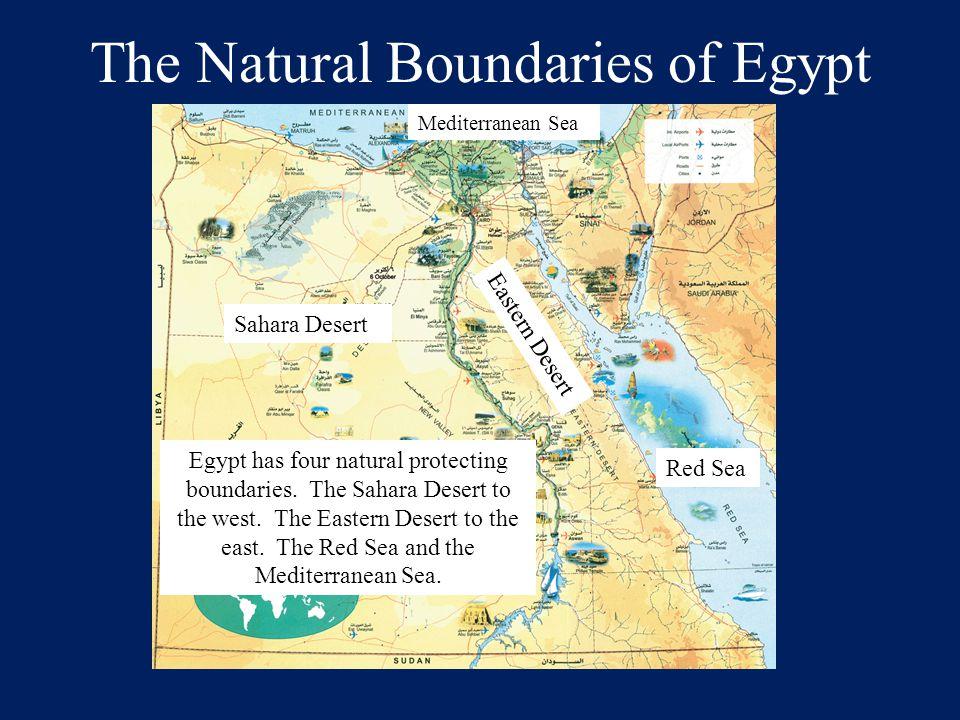 The Natural Boundaries of Egypt Sahara Desert Eastern Desert Red Sea Mediterranean Sea Egypt has four natural protecting boundaries. The Sahara Desert