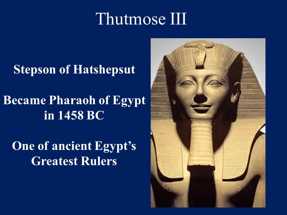 Thutmose III Stepson of Hatshepsut Became Pharaoh of Egypt in 1458 BC One of ancient Egypt's Greatest Rulers