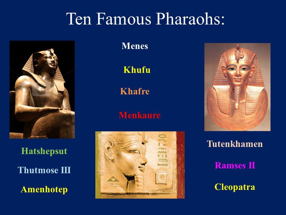 Ten Famous Pharaohs: Ramses II Khafre Menkaure Hatshepsut Thutmose III Amenhotep Tutenkhamen Menes Khufu Cleopatra