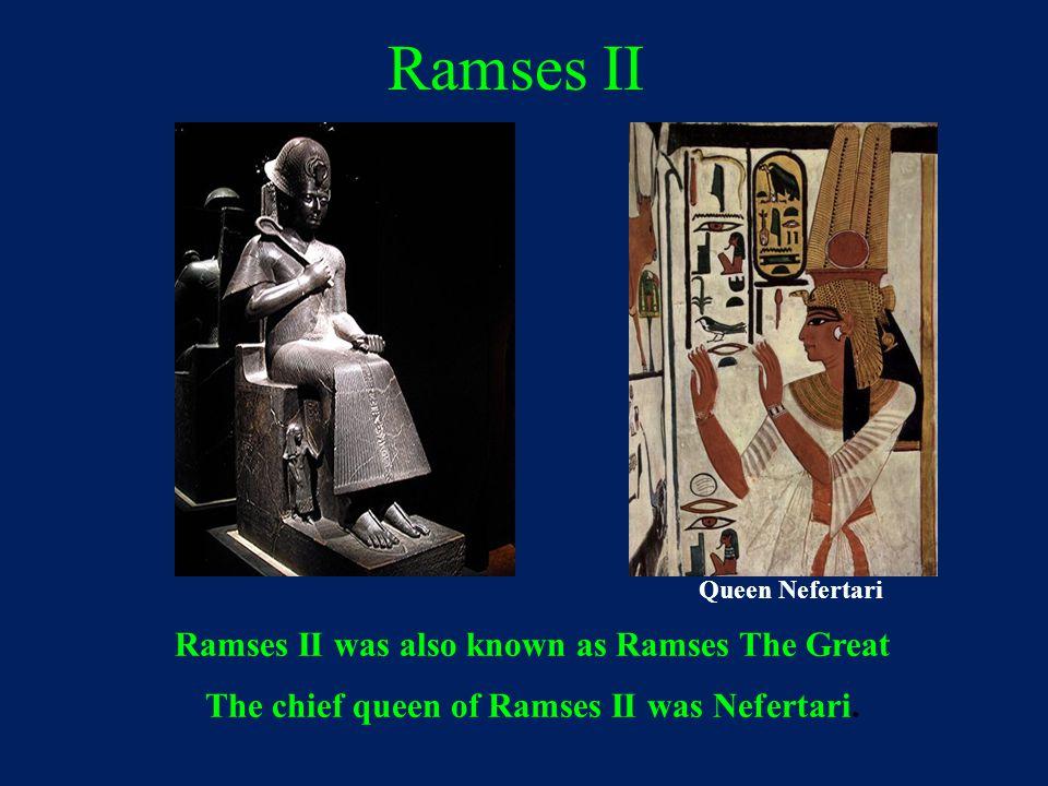 Ramses II Ramses II was also known as Ramses The Great The chief queen of Ramses II was Nefertari. Queen Nefertari