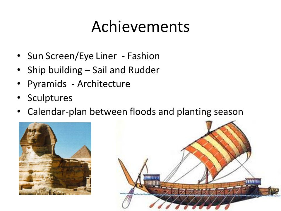 Achievements Sun Screen/Eye Liner - Fashion Ship building – Sail and Rudder Pyramids - Architecture Sculptures Calendar-plan between floods and planti