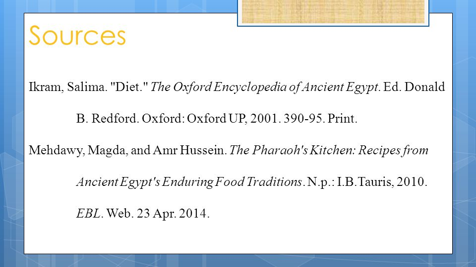 Sources Ikram, Salima. Diet. The Oxford Encyclopedia of Ancient Egypt.