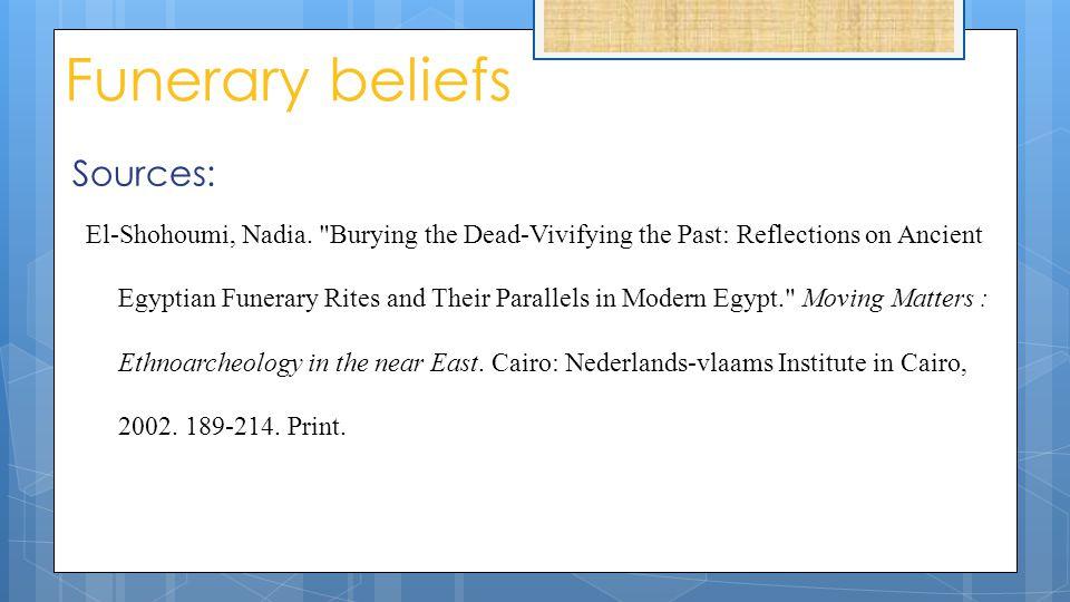 Funerary beliefs Sources: El-Shohoumi, Nadia.