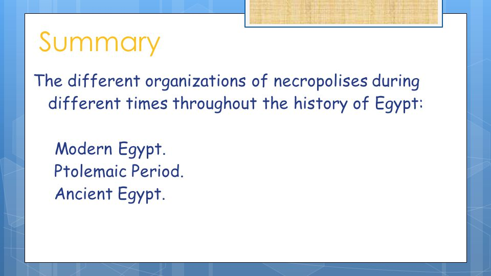 Summary The different organizations of necropolises during different times throughout the history of Egypt:  Modern Egypt. 1.Ptolemaic Period. 2.Anci